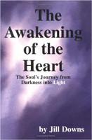 """עטיפת הספר """"התעוררות הלב: מסע הנשמה מהחושך אל האור"""" מאת ג'יל דאונס."""