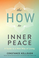 The How to Inner Peace: A Guide to a New Way of Living deur Constance Kellough