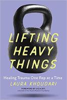 جلد کتاب: Lifting Heavy Things: Healing Trauma یک بار تکرار توسط لورا خدری