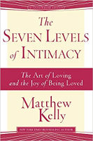 책 표지 : The Seven Levels of Intimacy : The Art of Loving and the Joy of Being Loved by Matthew Kelly.