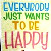 Everybody Wants To Be Happy