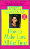 How to Make Love All The Time by Barbara DeAngelis.