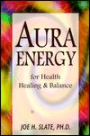 Aura Energy For Health, Healing & Balance by Joe H. Slate.
