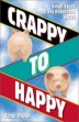 Crappy to Happy by Randy Peyser.