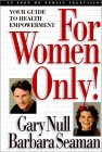 For Women Only! Your Guide to Health Empowerment by Gary Null & Barbara Seaman.